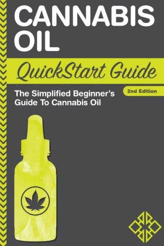Cannabis Oil QuickStart Guide: The Simplified Beginner's Guide to Cannabis Oil by ClydeBank Alternative