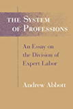 The System of Professions: An Essay on the Division of Expert Labor (Institutions)
