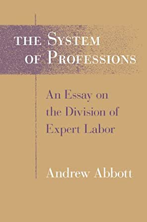 division essay expert labor profession system Click to read more about the system of professions: an essay on the division of expert labor by andrew abbott librarything is a cataloging and social networking site.