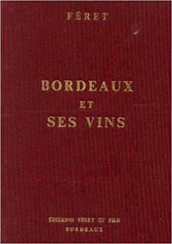 Classified in Order of Merit Within Each Commune Bordeaux and Its Wines