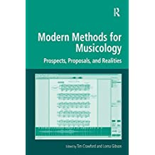 Modern Methods for Musicology: Prospects, Proposals, and Realities (Digital Research in the Arts and Humanities)