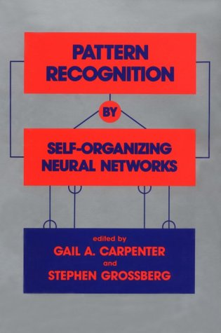 Pattern Recognition by Self-Organizing Neural Networks (Bradford Books)
