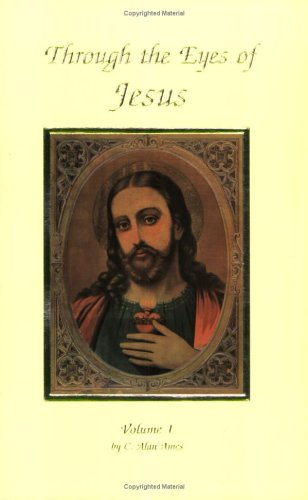 Through The Eyes Of Jesus, Vol. 1 (Alan Ames Through The Eyes Of Jesus)