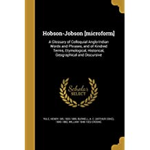 Hobson-Jobson [Microform]: A Glossary of Colloquial Anglo-Indian Words and Phrases, and of Kindred Terms, Etymological, Historical, Geographical and Discursive
