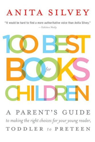 Download 100 Best Books for Children: A Parent's Guide to Making the Right Choices for Your Young Reader, Toddler to Preteen PDF