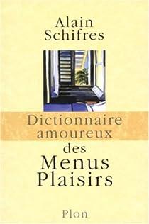 Dictionnaire amoureux des menus plaisirs par Schifres