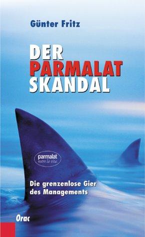Der Parmalat Skandal. Die grenzenlose Gier des Managements