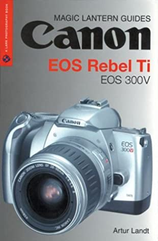 magic lantern guides canon eos rebel ti eos 300v a lark rh amazon com AC Adapter Canon EOS Rebel Canon Rebel T4i