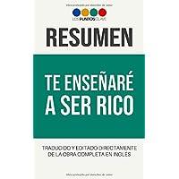 Resumen: Te Enseñaré a Ser Rico (Spanish Edition)