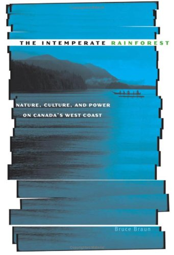 The Intemperate Rainforest: Nature, Culture, and Power on Canada's West Coast