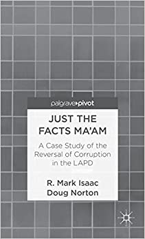 Book Just the Facts Ma'am: A Case Study of the Reversal of Corruption in the LAPD (Palgrave Pivot)