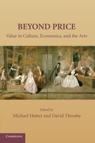 Beyond Price: Value in Culture, Economics, and the Arts (Murphy Institute Studies in Political Economy)