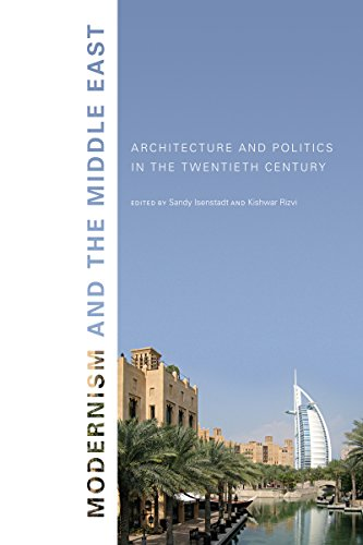 Modernism and the Middle East: Architecture and Politics in the Twentieth Century (Studies in Modernity and National Identity)