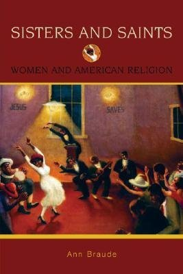 Download [ Sisters and Saints: Women and American Religion[ SISTERS AND SAINTS: WOMEN AND AMERICAN RELIGION ] By Braude, Ann ( Author )Dec-01-2007 Paperback pdf epub