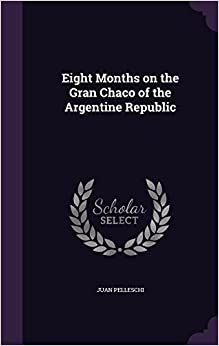Eight Months on the Gran Chaco of the Argentine Republic