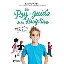 Le psy-guide de la discipline: Pour les enfants de 0 à 10 ans