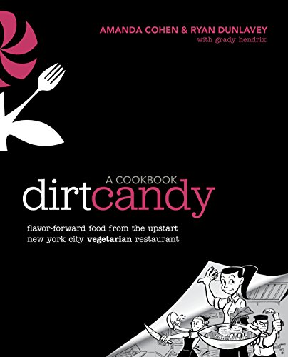 Dirt Candy: A Cookbook: Flavor-Forward Food from the Upstart New York City Vegetarian Restaurant by Amanda Cohen, Ryan Dunlavey, Grady Hendrix