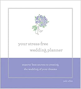 Your stress free wedding planner experts best secrets to your stress free wedding planner experts best secrets to creating your dream wedding judy allen 9781402202971 amazon books junglespirit Gallery