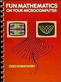 Fun Mathematics on Your Microcomputer, Czes Kosniowski, 0521274516