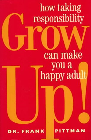 Grow Up!: How Taking Responsibility Can Make You A Happy Adult
