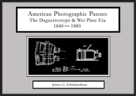 (American Photographic Patents: The Daguerreotype and Wet Plate Era 1840-1880)