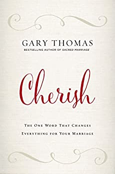 Cherish: The One Word That Changes Everything for Your Marriage by [Thomas, Gary L.]