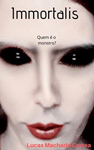 Immortalis: Quem é o Monstro? (Portuguese Edition)