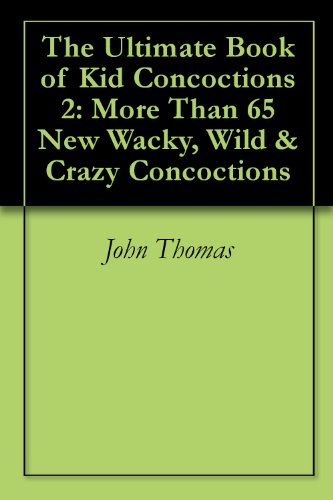 The Ultimate Book of Kid Concoctions 2: More Than 65 New Wacky, Wild & Crazy Concoctions