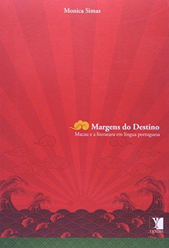 Margens Do Destino. Macau E A Literatura Em Língua Portuguesa (Em Portuguese do Brasil)