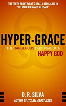 Hyper-Grace: The Dangerous Doctrine of a Happy God by [Silva, D. R.]