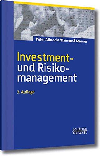 Investment- und Risikomanagement: Modelle, Methoden, Anwendungen Taschenbuch – 11. August 2008 Peter Albrecht Raimond Maurer Schäffer Poeschel 3791028278