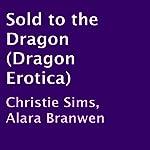 Sold to the Dragon  | Christie Sims,Alara Branwen