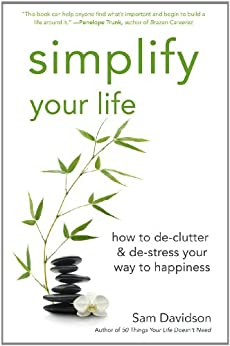 Simplify Your Life: how to De-clutter & De-stress Your Way to Happiness by [Davidson, Sam]