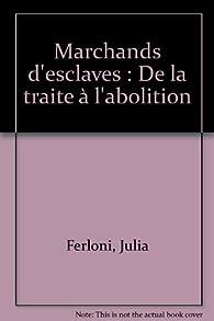 Marchands d'esclaves : De la traite à l'abolition par Julia Ferloni