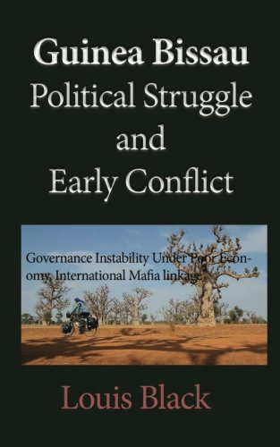 Guinea Bissau Political Struggle and Early Conflict: Governance Instability Under Poor Economy, International Mafia linkage
