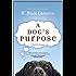 A Dog's Purpose (A Dog's Purpose series Book 1)