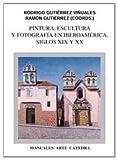 img - for Pintura, Escultura y Fotografia En Iberoamerica: Siglos XIX y XX (Historia) (Spanish Edition) book / textbook / text book