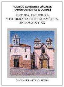 Descargar Libro Pintura, Escultura Y Fotografía En Iberoamérica. Siglos Xix Y Xx Ramón Gutiérrez
