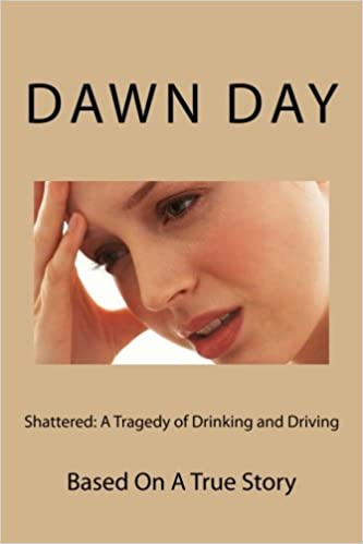 Shattered: A Tragedy of Drinking and Driving: BASED ON A TRUE STORY