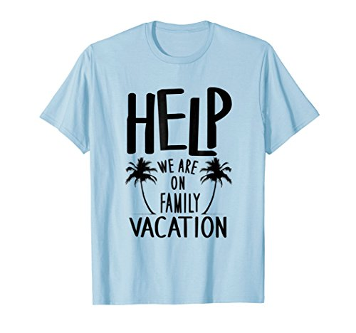2643f00d9f90b Help We Are On Family Vacation T-Shirt Funny Matching Shirts