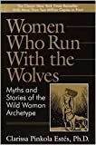 (First Edition) Women Who Run with the Wolves: Myths and Stories of the Wild Woman Archetype Hardcover By Clarissa Pinkola Estes 1992