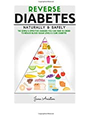 Diabetes: Reverse Diabetes Naturally & Safely: The Simple & Effective Changes You Can Make In Order To Reduce Blood Sugar Levels & Cure Diabetes