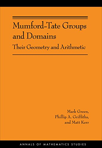 - Mumford-Tate Groups and Domains: Their Geometry and Arithmetic (AM-183) (Annals of Mathematics Studies Book 206)