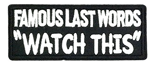 FAMOUS LAST WORDS WATCH THIS Patch Funny Saying Text Words Logo Humor Theme Series Embroidered Sew/Iron on Badge DIY Appliques]()