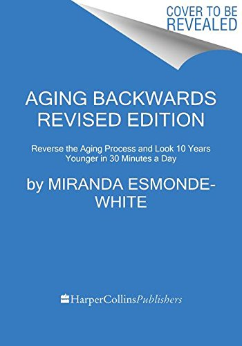 Aging Backwards Revised Edition: Reverse the Aging Process and Look 10 Years Younger in 30 Minutes a Day