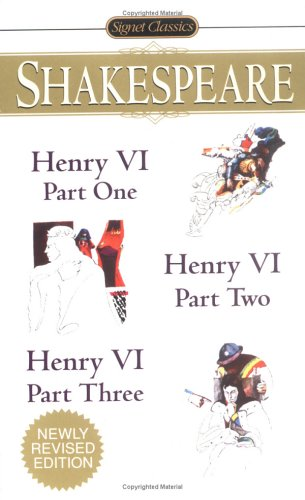 Henry VI (Parts I, II and III) (Signet Classics)
