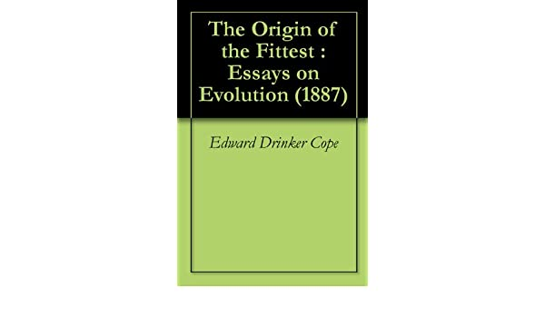 Essay Paper Writing Service Amazoncom The Origin Of The Fittest  Essays On Evolution  Ebook  Edward Drinker Cope Kindle Store English Model Essays also Healthy Living Essay Amazoncom The Origin Of The Fittest  Essays On Evolution   Novel Writer Helper