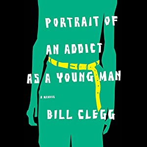 Portrait of an Addict as a Young Man Audiobook