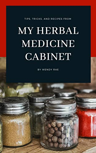 My Herbal Medicine Cabinet by [Rae, Wendy]
