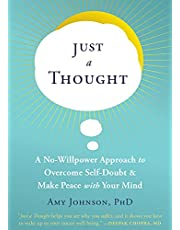 Just a Thought: A No-Willpower Approach to Overcome Self-Doubt and Make Peace with Your Mind